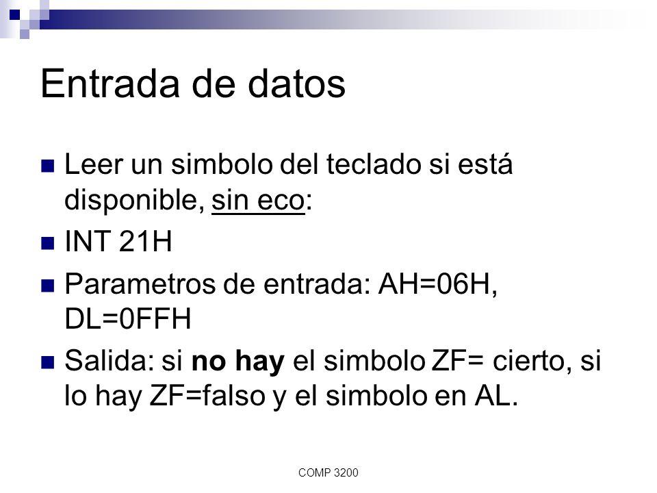Entrada de datos Leer un simbolo del teclado si está disponible, sin eco: INT 21H. Parametros de entrada: AH=06H, DL=0FFH.