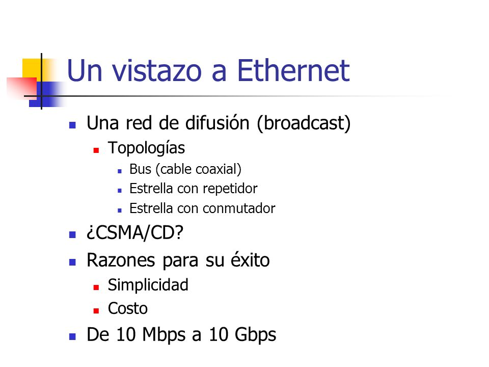Un vistazo a Ethernet Una red de difusión (broadcast) ¿CSMA/CD