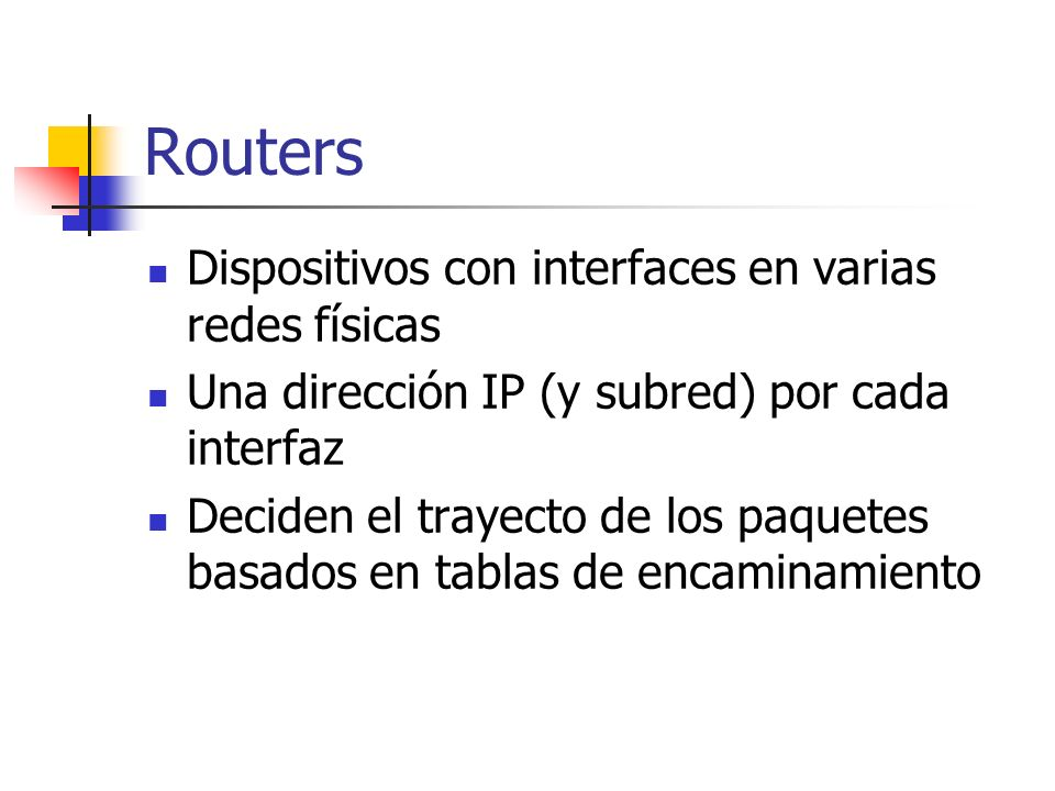 Routers Dispositivos con interfaces en varias redes físicas