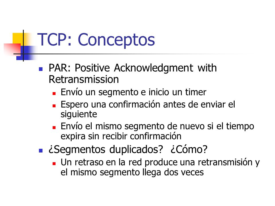TCP: Conceptos PAR: Positive Acknowledgment with Retransmission