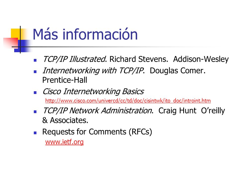 Más información TCP/IP Illustrated. Richard Stevens. Addison-Wesley