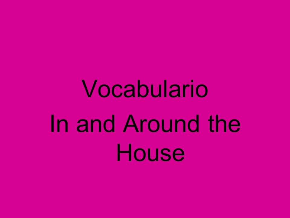 Vocabulario In and Around the House
