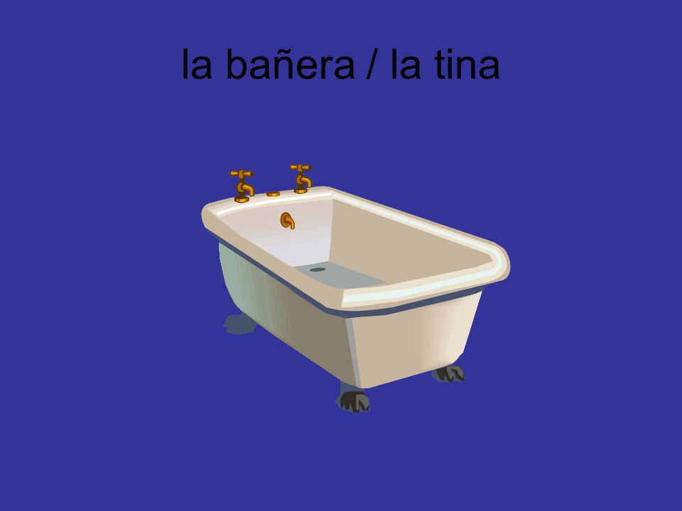 la bañera / la tina