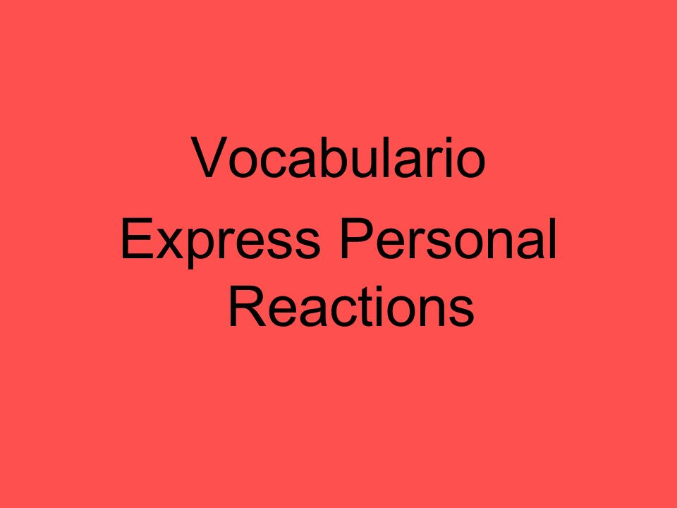 Express Personal Reactions