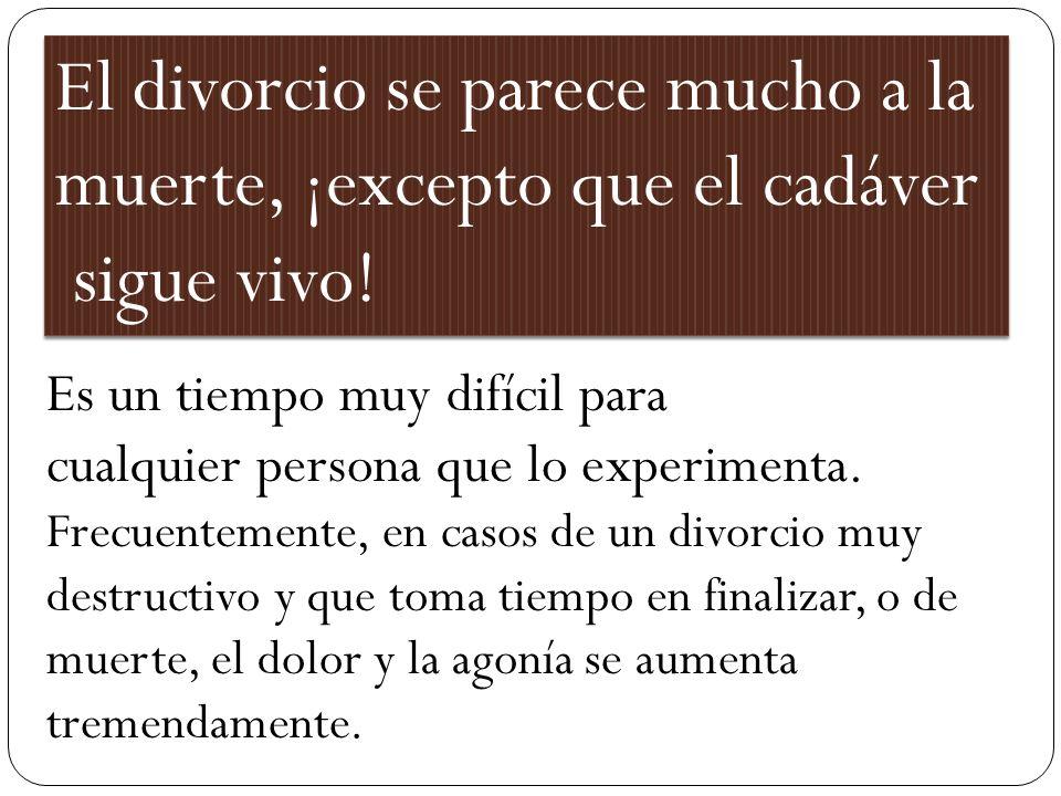 El divorcio se parece mucho a la muerte, ¡excepto que el cadáver