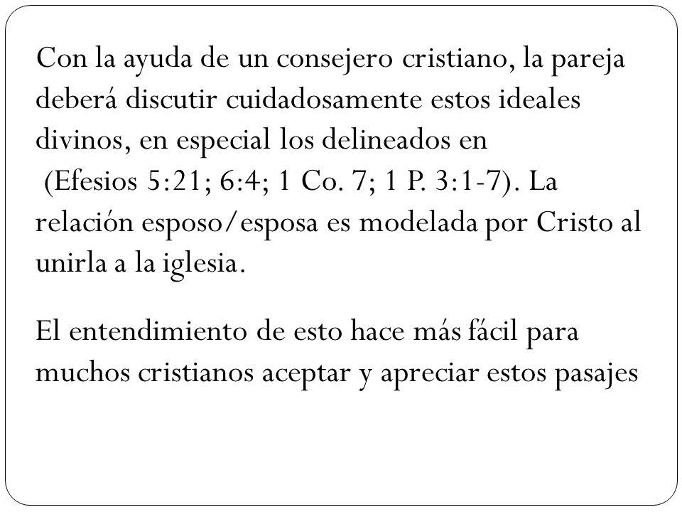 Con la ayuda de un consejero cristiano, la pareja deberá discutir cuidadosamente estos ideales divinos, en especial los delineados en
