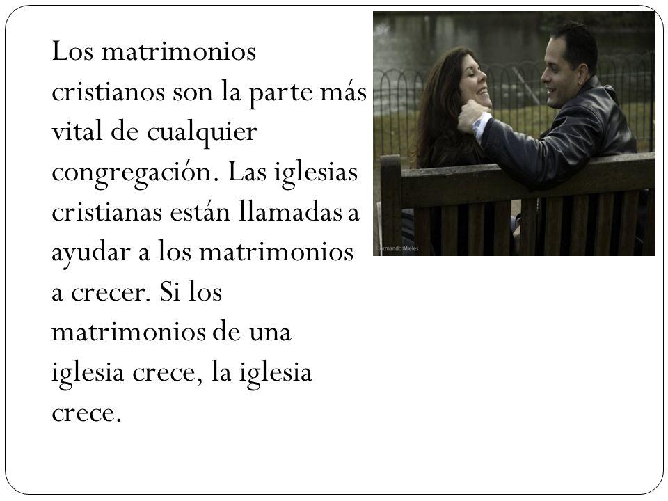 Los matrimonios cristianos son la parte más vital de cualquier congregación.