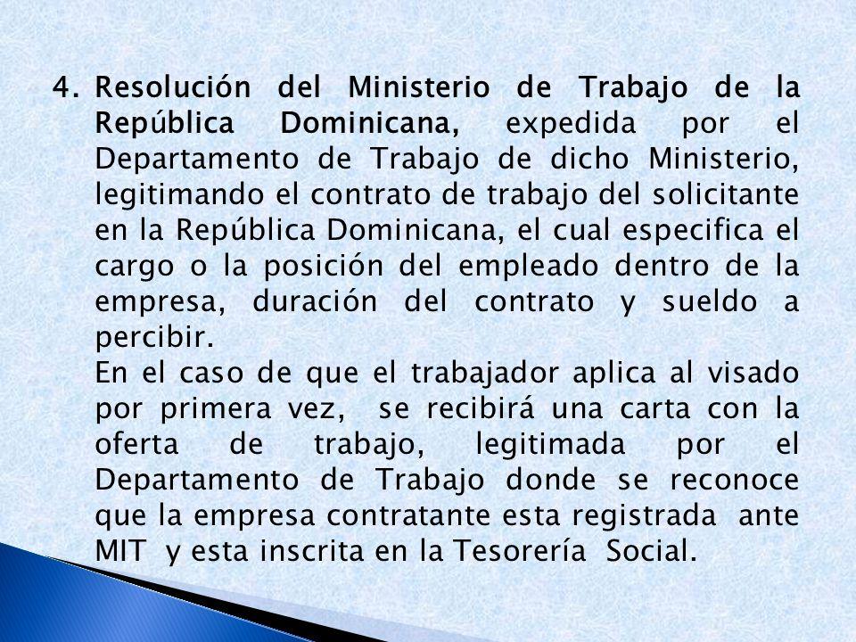 Resolución del Ministerio de Trabajo de la República Dominicana, expedida por el Departamento de Trabajo de dicho Ministerio, legitimando el contrato de trabajo del solicitante en la República Dominicana, el cual especifica el cargo o la posición del empleado dentro de la empresa, duración del contrato y sueldo a percibir.
