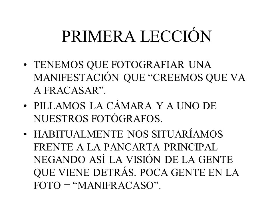 PRIMERA LECCIÓN TENEMOS QUE FOTOGRAFIAR UNA MANIFESTACIÓN QUE CREEMOS QUE VA A FRACASAR . PILLAMOS LA CÁMARA Y A UNO DE NUESTROS FOTÓGRAFOS.