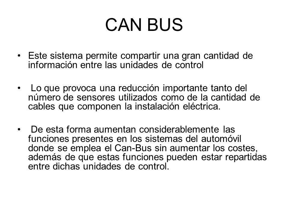 CAN BUS Este sistema permite compartir una gran cantidad de información entre las unidades de control.