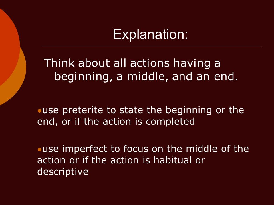 Explanation: Think about all actions having a beginning, a middle, and an end.