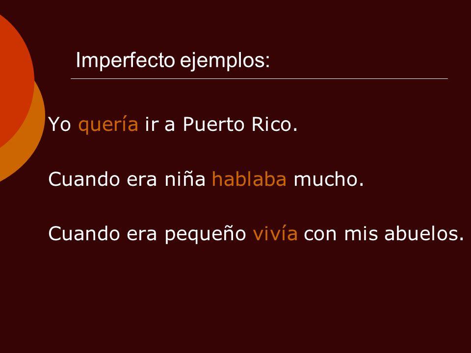 Imperfecto ejemplos: Yo quería ir a Puerto Rico.