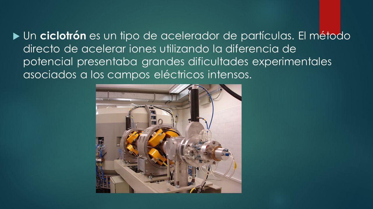 Un ciclotrón es un tipo de acelerador de partículas