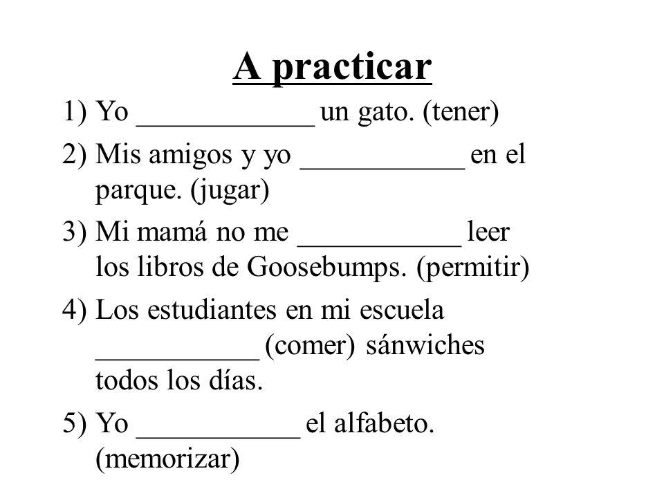 A practicar Yo ____________ un gato. (tener)