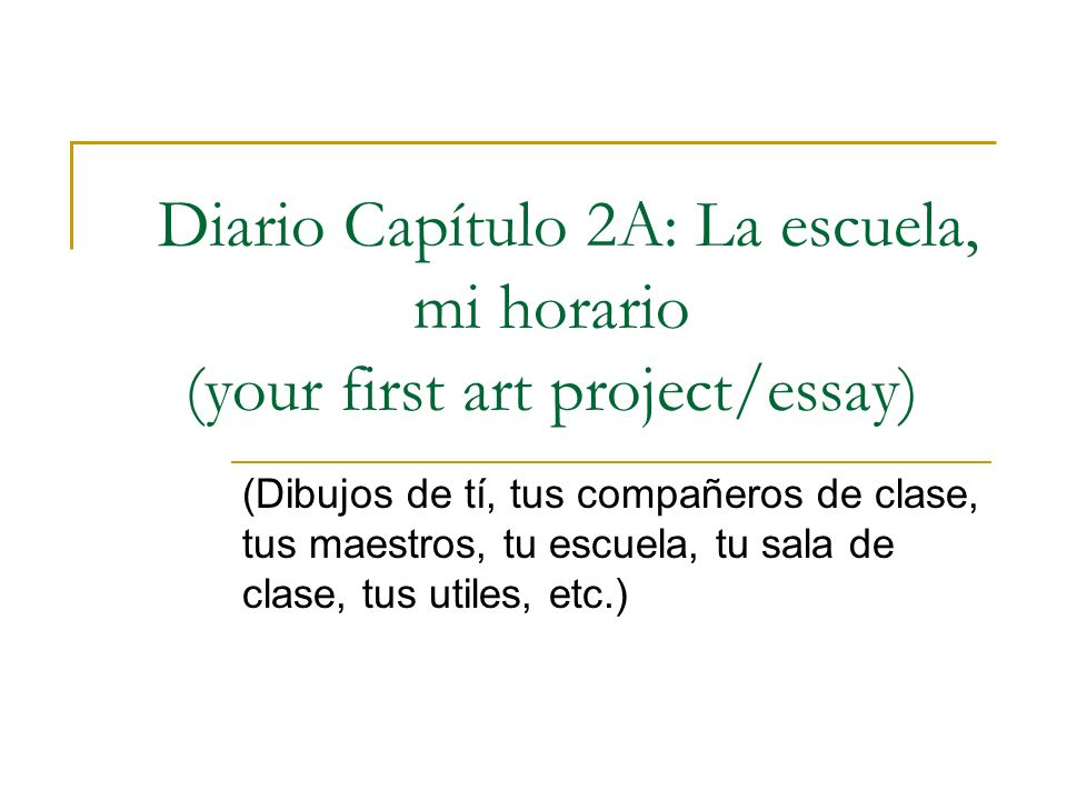 Diario Capítulo 2A: La escuela, mi horario (your first art project/essay)