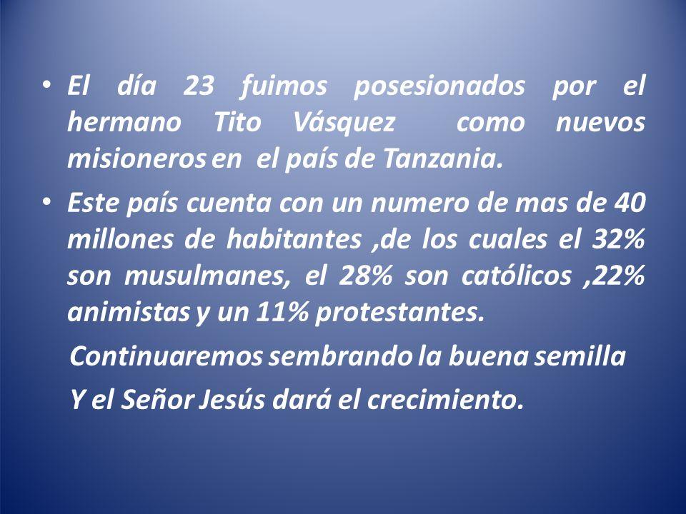 El día 23 fuimos posesionados por el hermano Tito Vásquez como nuevos misioneros en el país de Tanzania.
