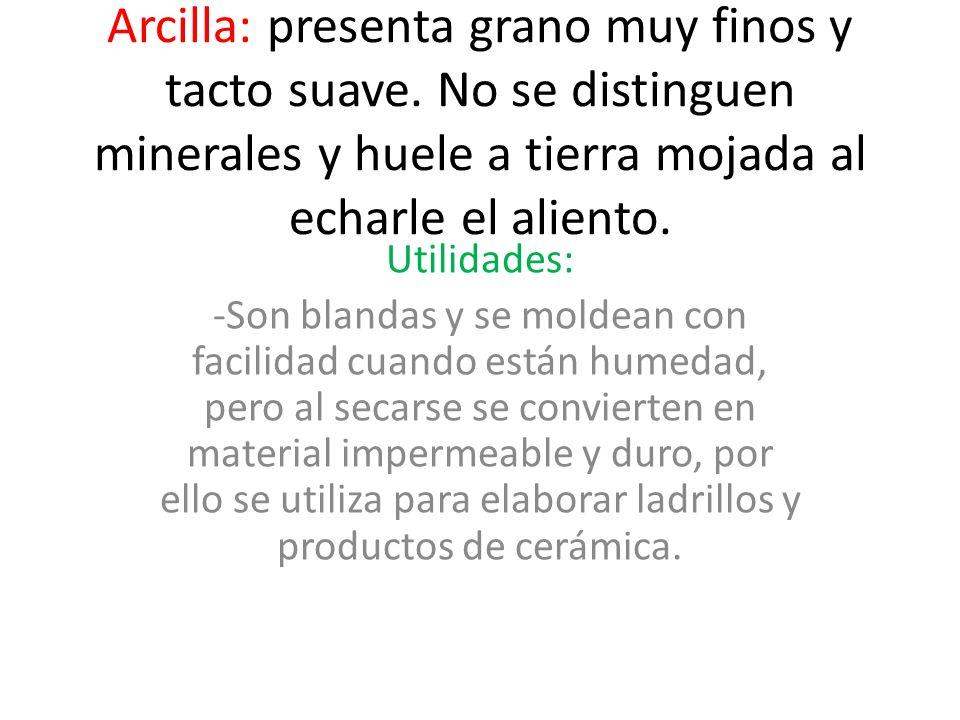 Arcilla: presenta grano muy finos y tacto suave