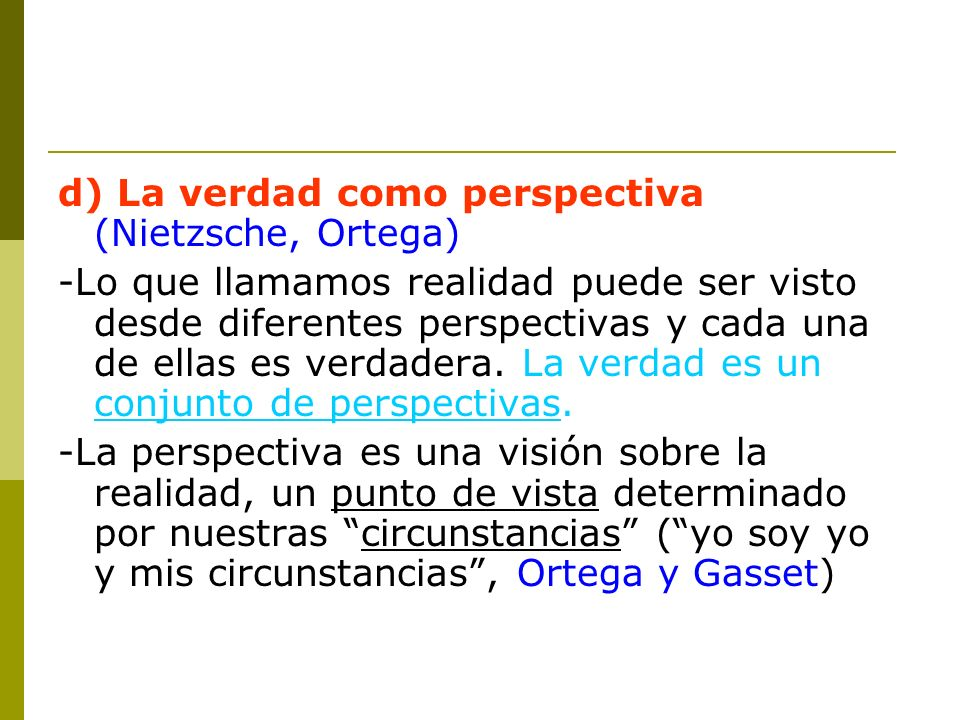 d) La verdad como perspectiva (Nietzsche, Ortega)