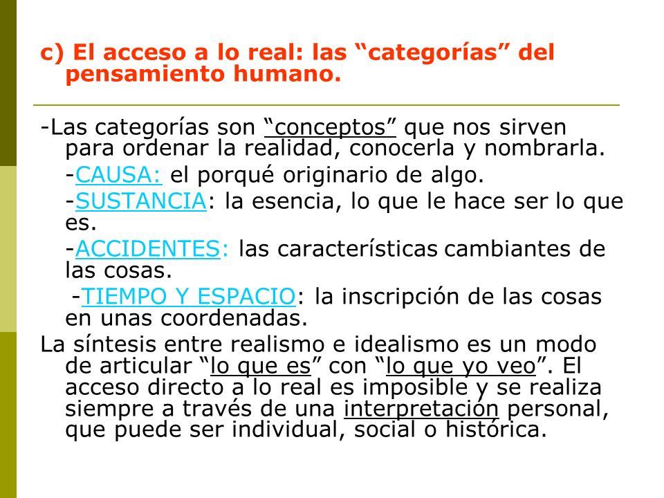 c) El acceso a lo real: las categorías del pensamiento humano.