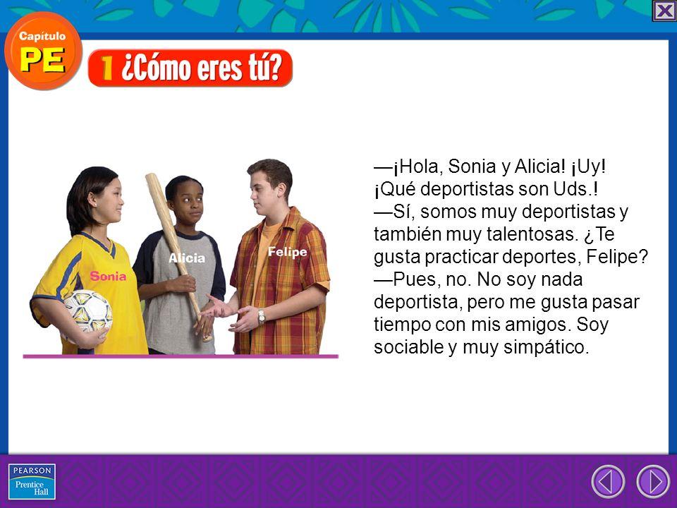 —¡Hola, Sonia y Alicia! ¡Uy! ¡Qué deportistas son Uds.!