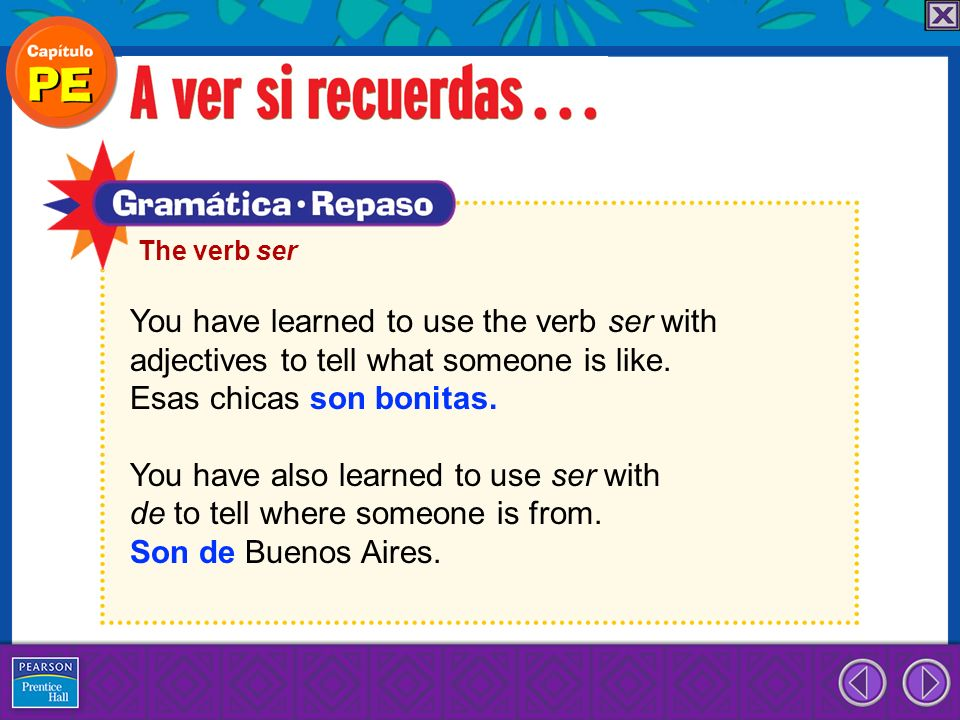 You have learned to use the verb ser with