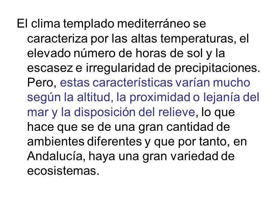 El clima templado mediterráneo se caracteriza por las altas temperaturas, el elevado número de horas de sol y la escasez e irregularidad de precipitaciones.