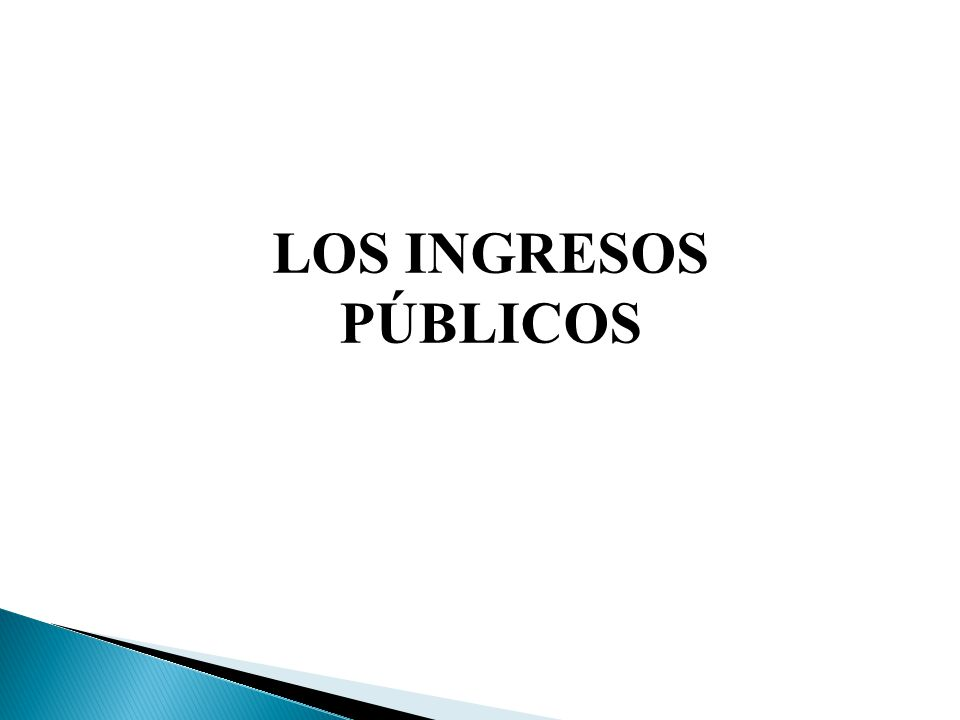 LOS INGRESOS PÚBLICOS