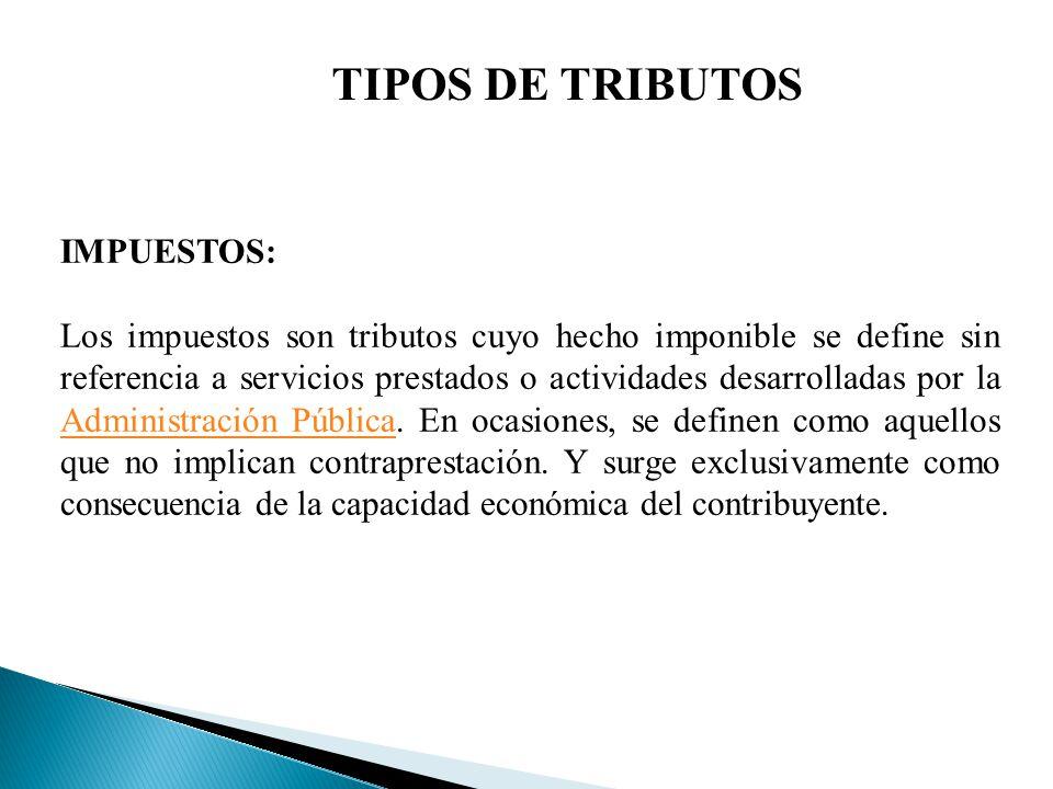 TIPOS DE TRIBUTOS IMPUESTOS:
