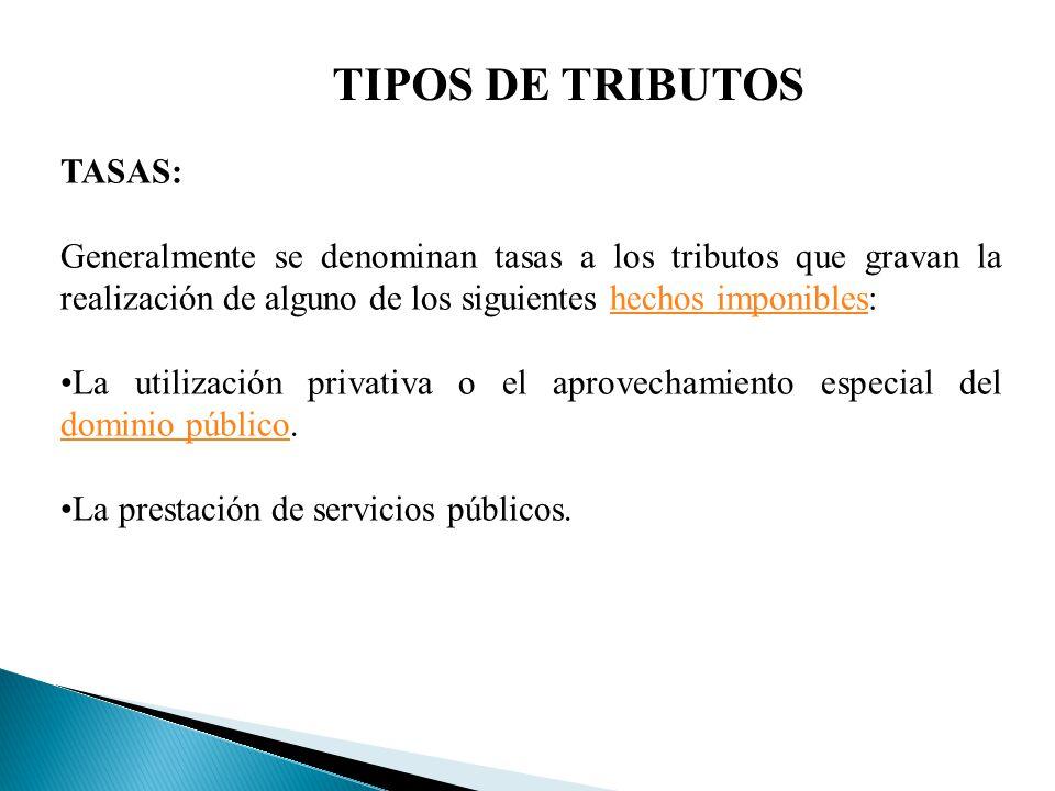 TIPOS DE TRIBUTOS TASAS: