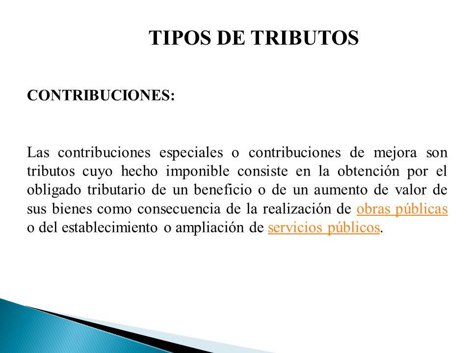 TIPOS DE TRIBUTOS CONTRIBUCIONES: