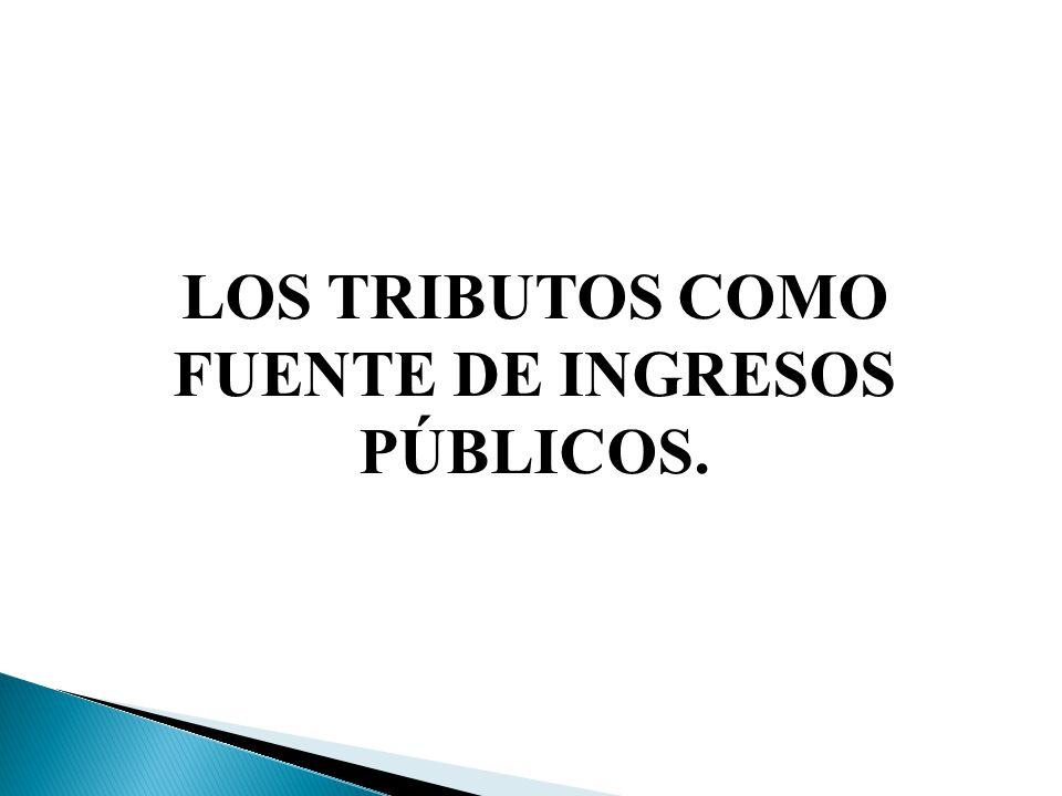 LOS TRIBUTOS COMO FUENTE DE INGRESOS PÚBLICOS.