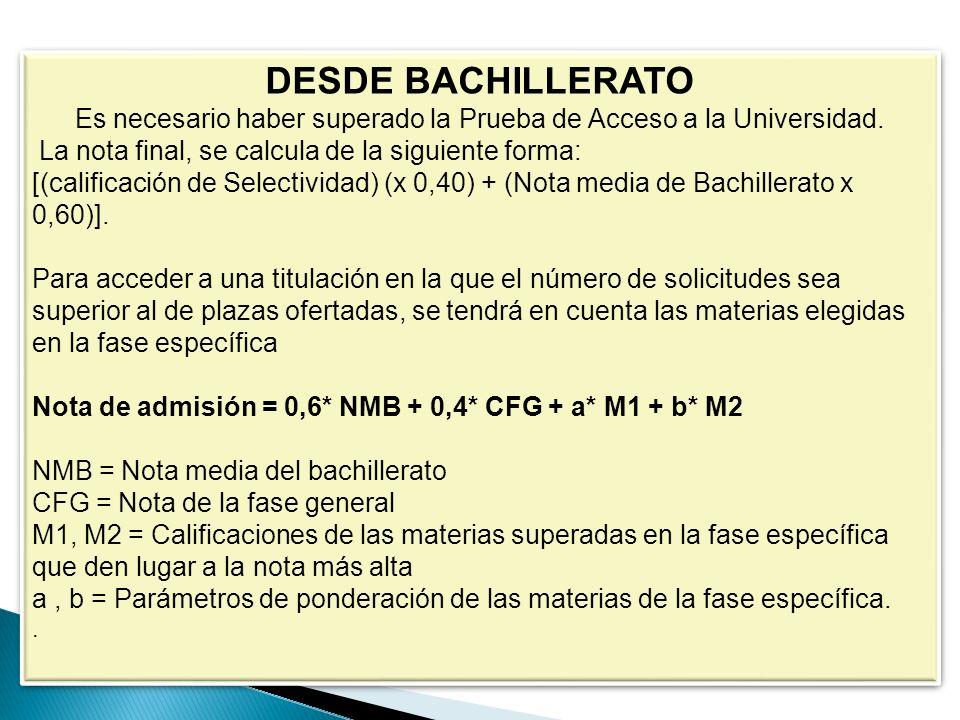 DESDE BACHILLERATO Es necesario haber superado la Prueba de Acceso a la Universidad.