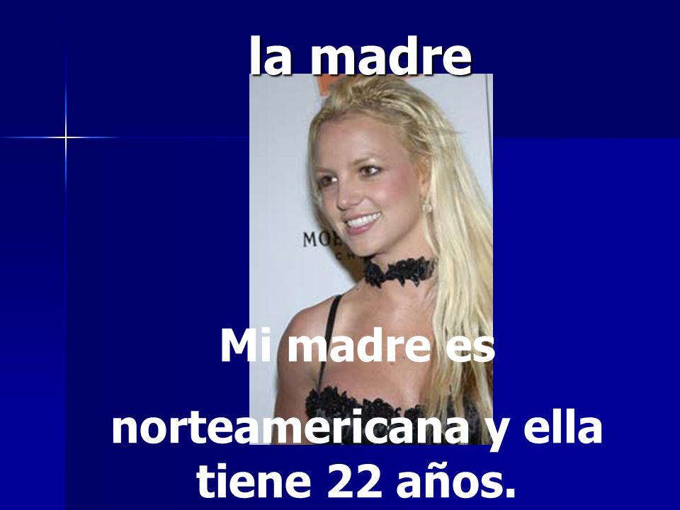 norteamericana y ella tiene 22 años.
