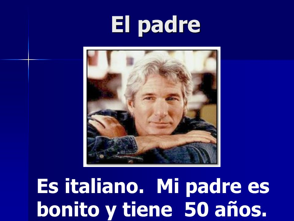 Es italiano. Mi padre es bonito y tiene 50 años.