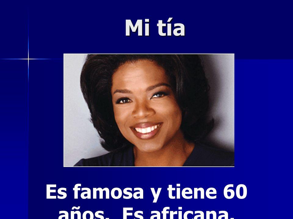 Es famosa y tiene 60 años. Es africana.
