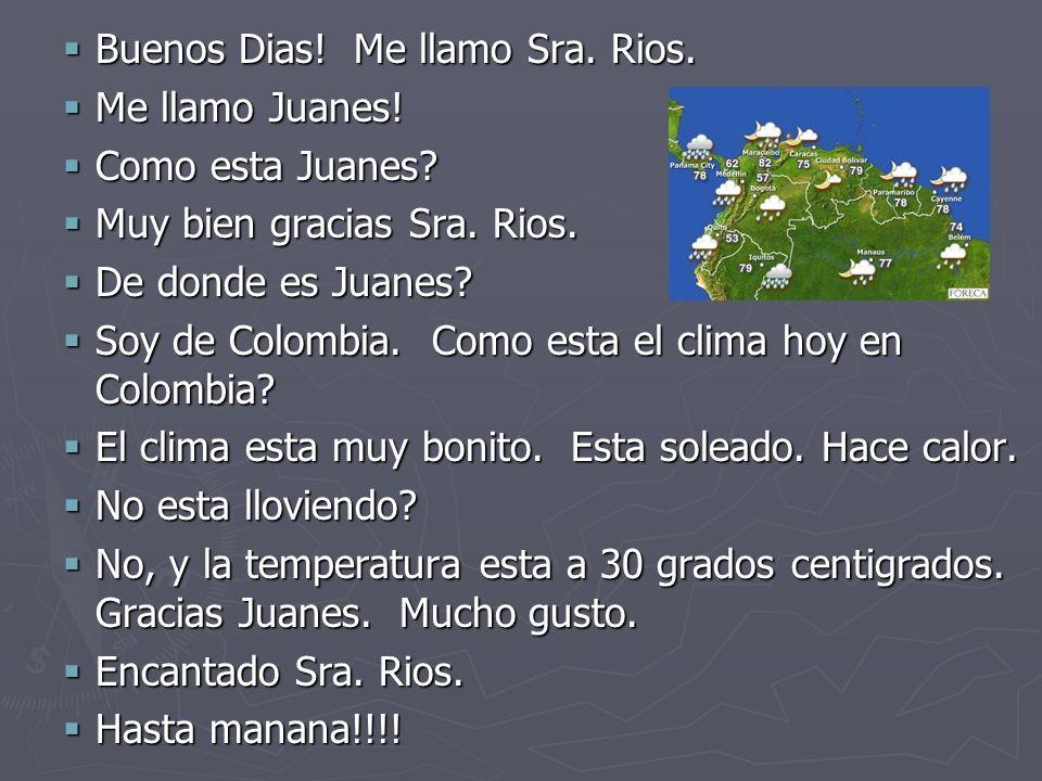 Buenos Dias! Me llamo Sra. Rios.