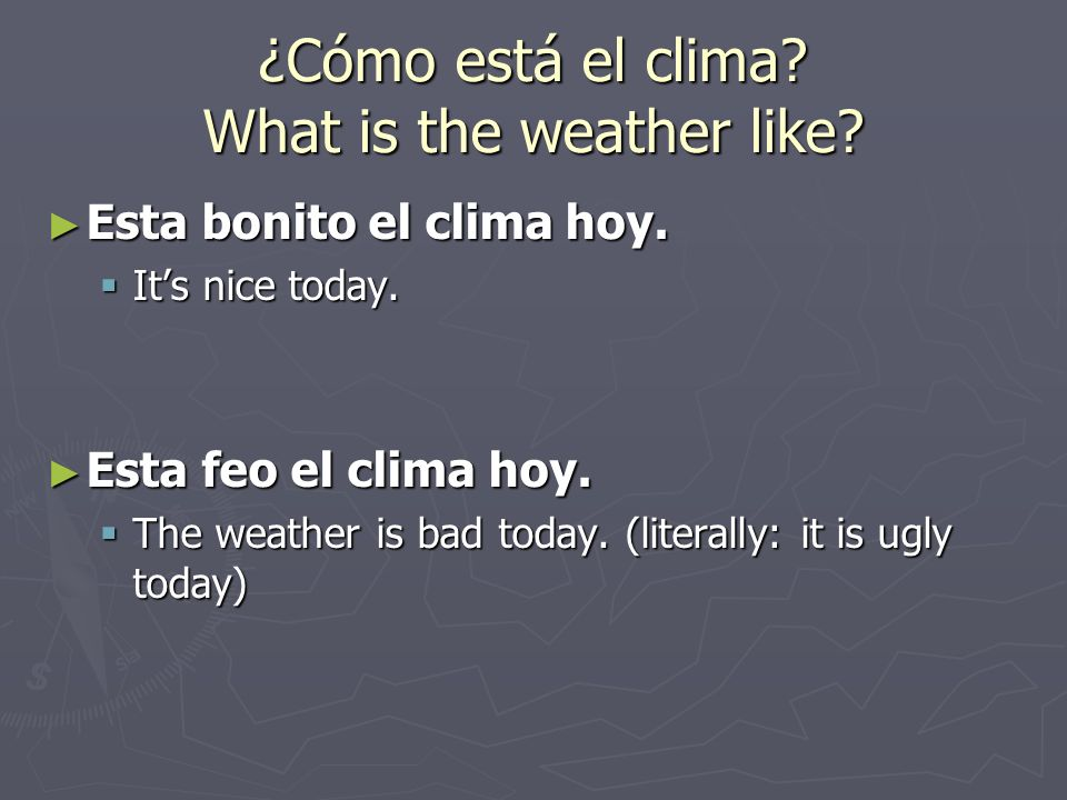¿Cómo está el clima What is the weather like