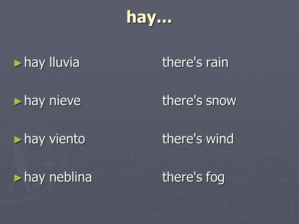 hay... hay lluvia there s rain hay nieve there s snow