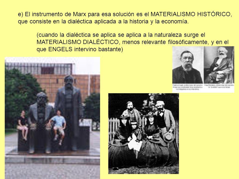 e) El instrumento de Marx para esa solución es el MATERIALISMO HISTÓRICO,