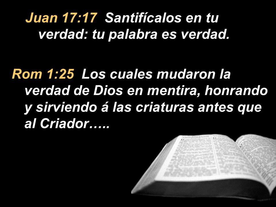 Juan 17:17 Santifícalos en tu verdad: tu palabra es verdad.