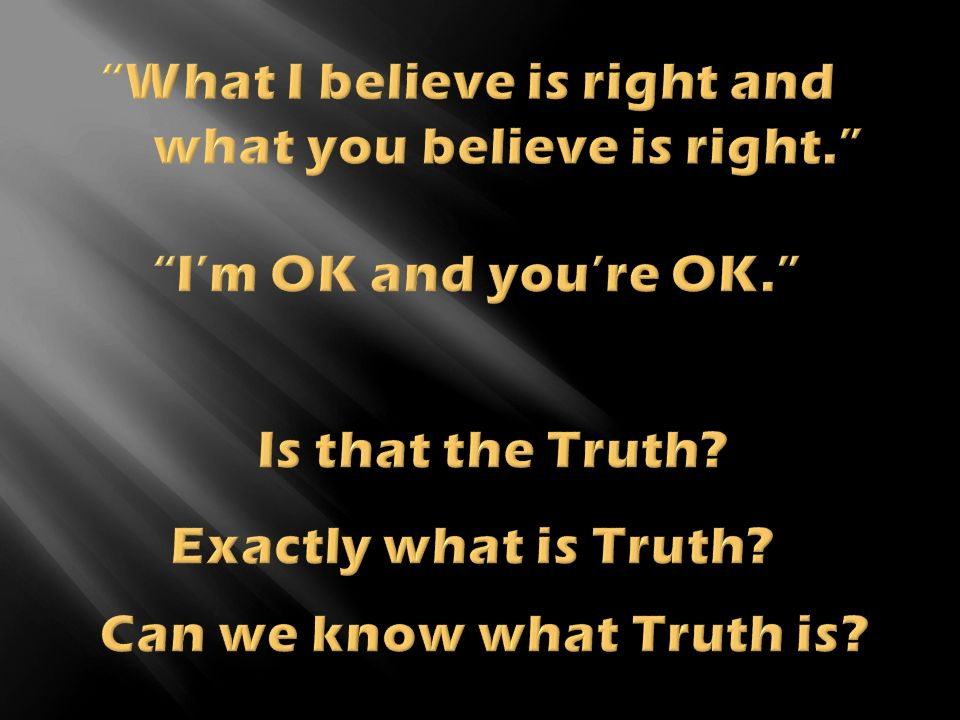 What I believe is right and what you believe is right.
