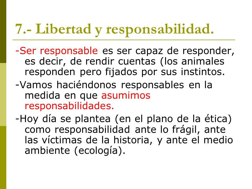 7.- Libertad y responsabilidad.