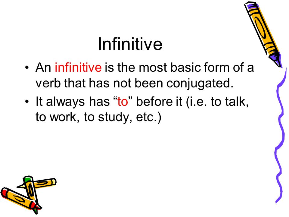Infinitive An infinitive is the most basic form of a verb that has not been conjugated.