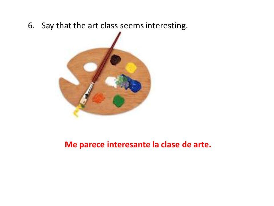 Me parece interesante la clase de arte.