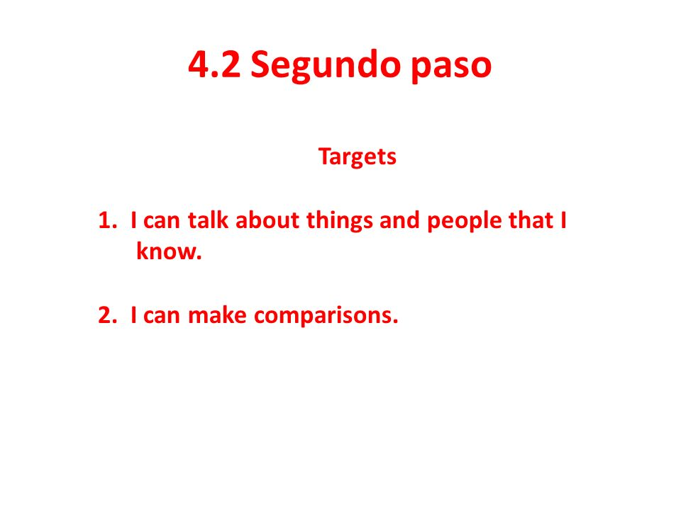 4.2 Segundo paso Targets. 1. I can talk about things and people that I know.
