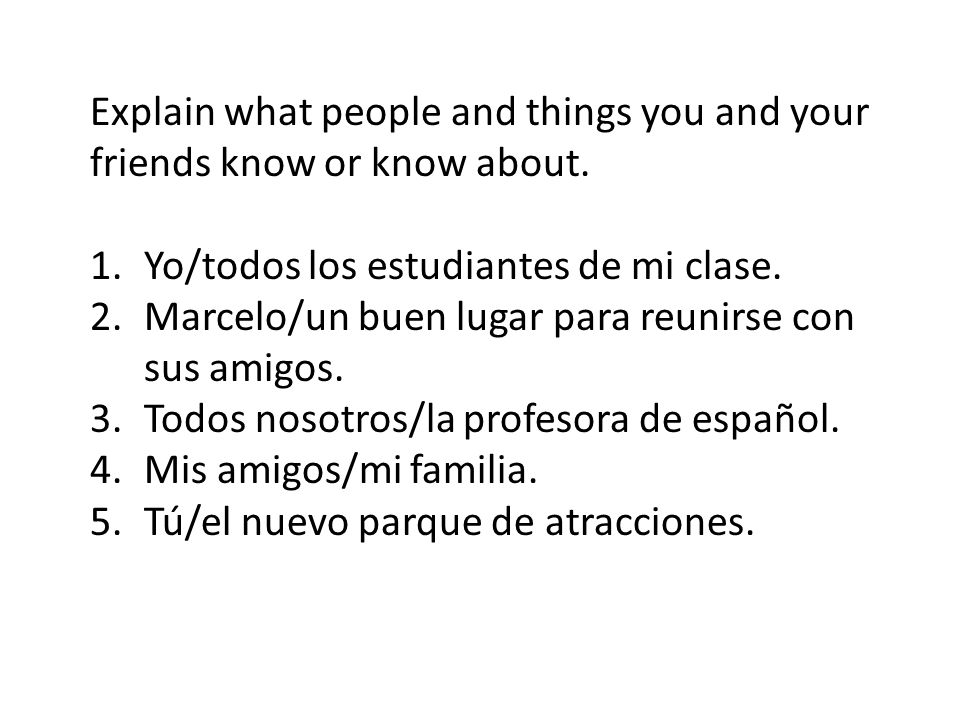Explain what people and things you and your friends know or know about.