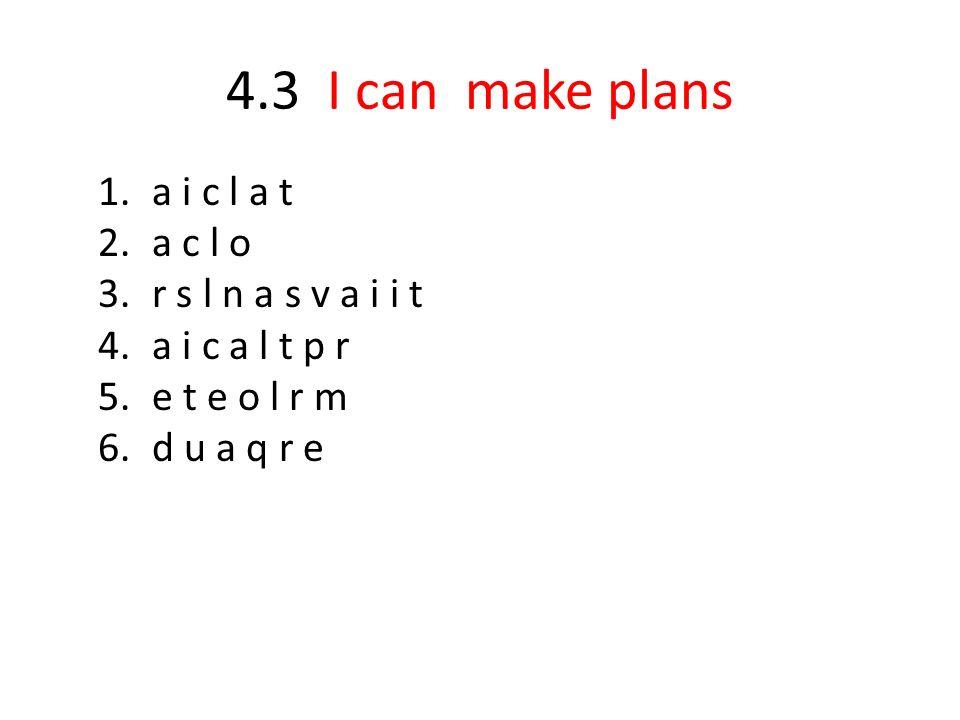 4.3 I can make plans a i c l a t a c l o r s l n a s v a i i t