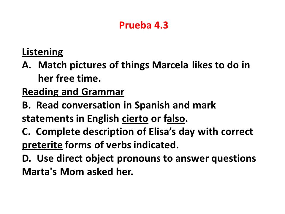 Prueba 4.3 Listening. Match pictures of things Marcela likes to do in her free time. Reading and Grammar.