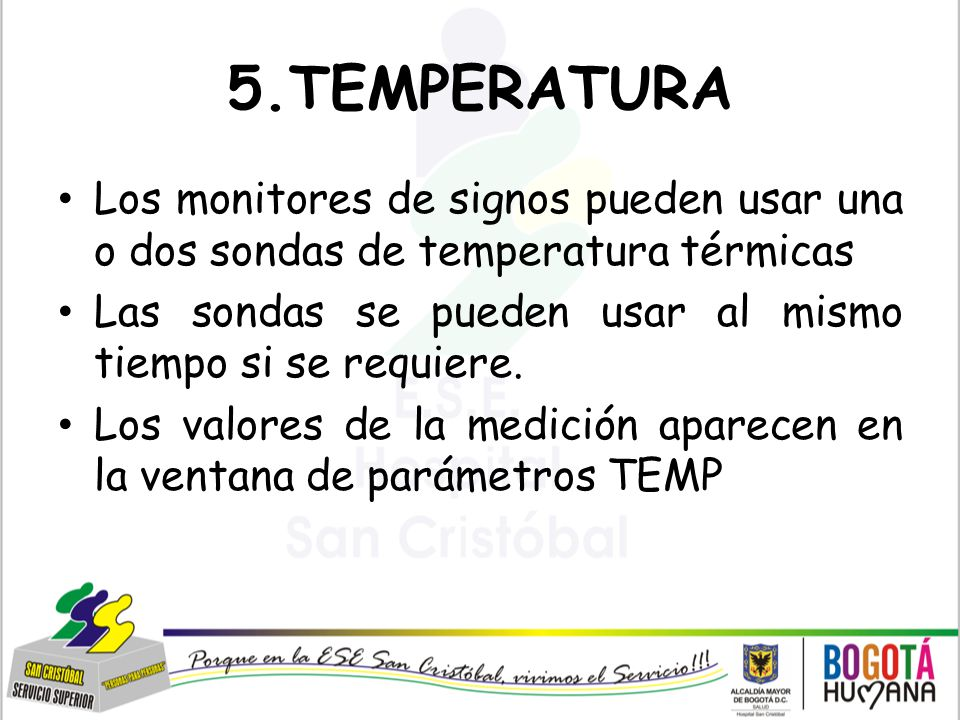 5.TEMPERATURA Los monitores de signos pueden usar una o dos sondas de temperatura térmicas.