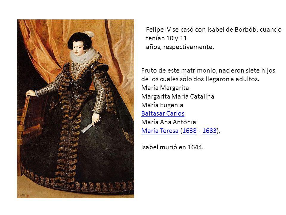 Felipe IV se casó con Isabel de Borbób, cuando tenían 10 y 11